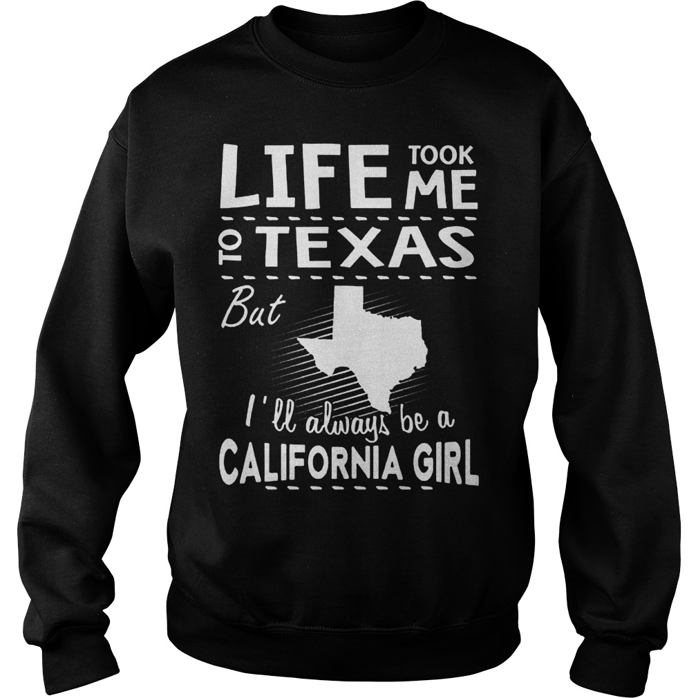 Life Took Me To Texas But I'll Always Be A California Girl Sweater