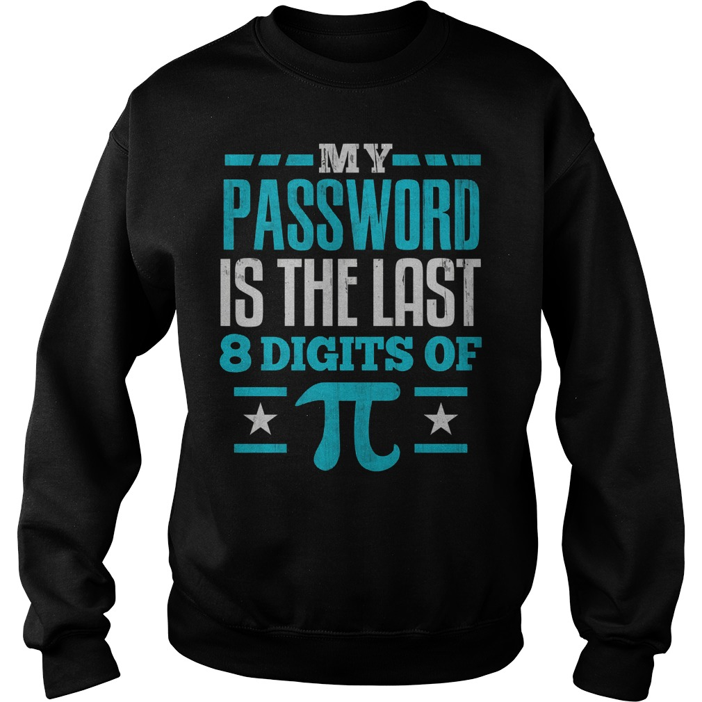 My Password Is The Last Digit Of Pi Sweater