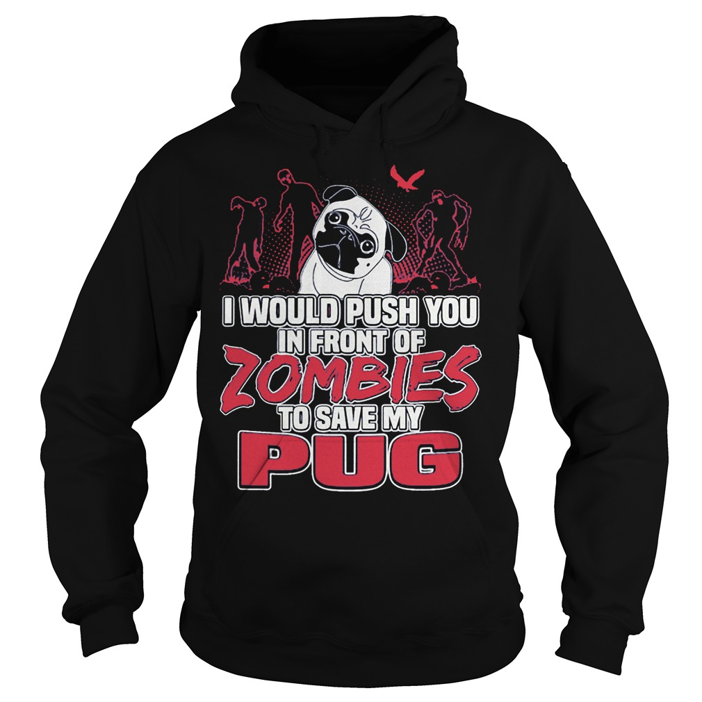 Pug Zoombies I Would Push You In Front Of Zombies To Save My Pug Hoodie