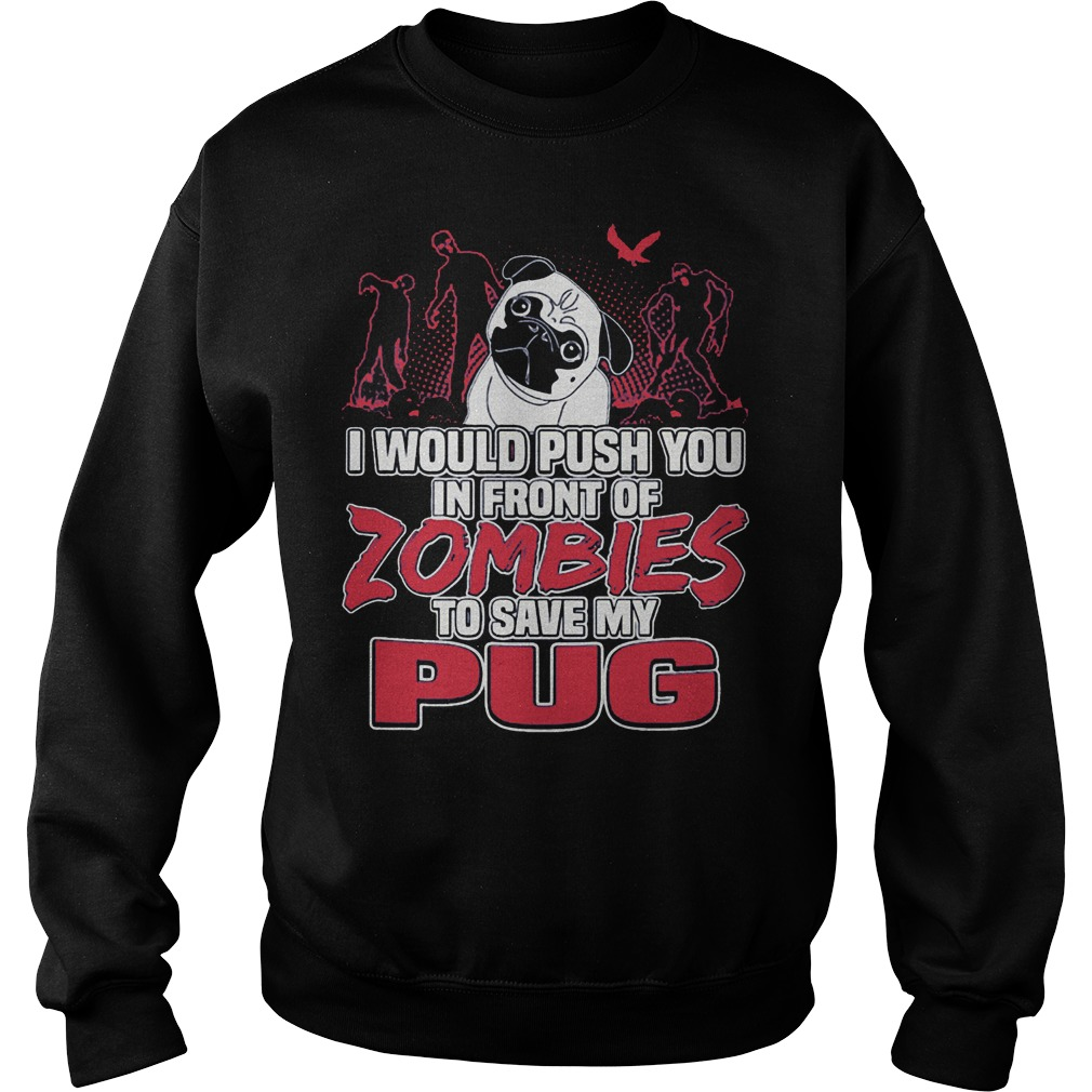 Pug Zoombies I Would Push You In Front Of Zombies To Save My Pug Sweater