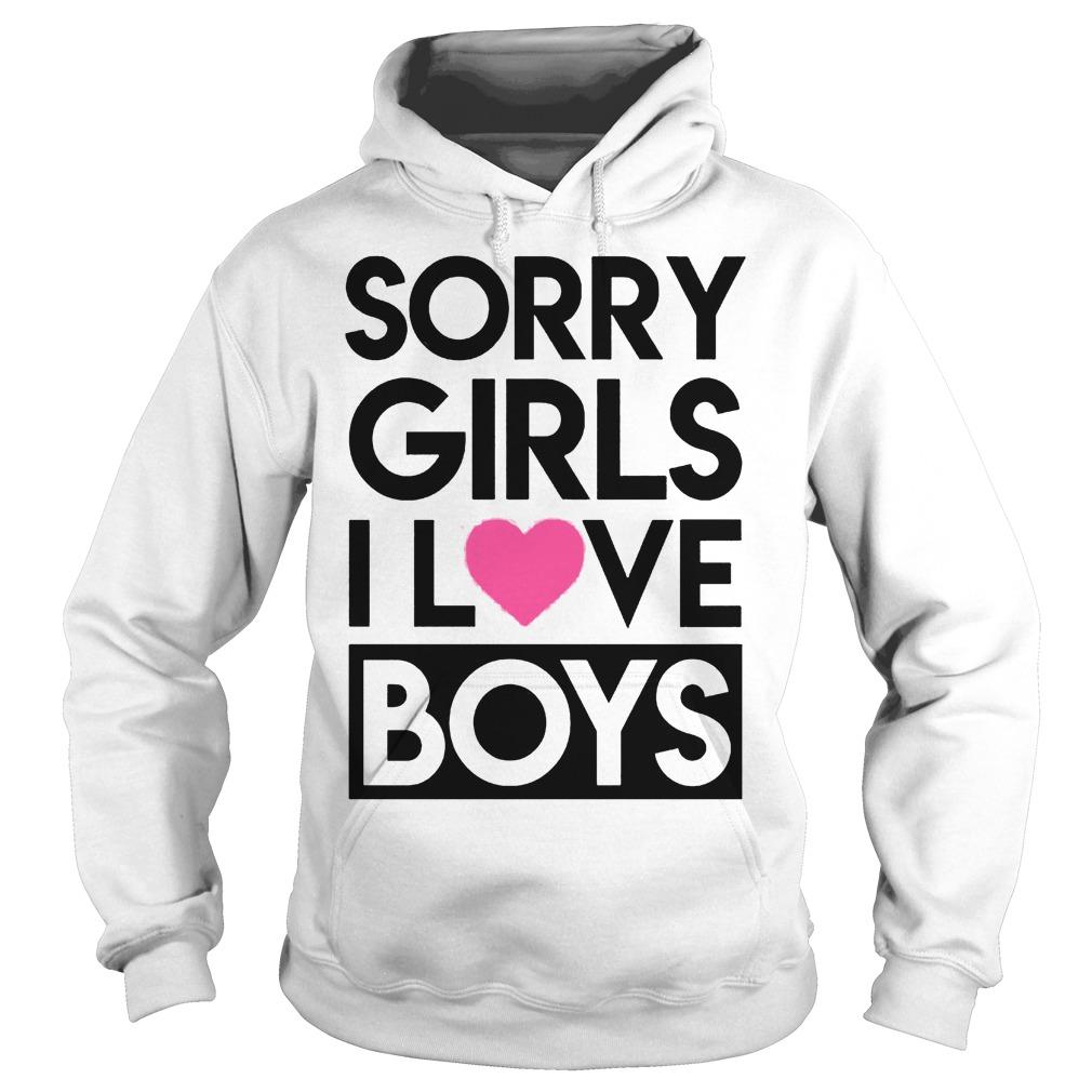 Sorry Girls I Love Boys Hoodie