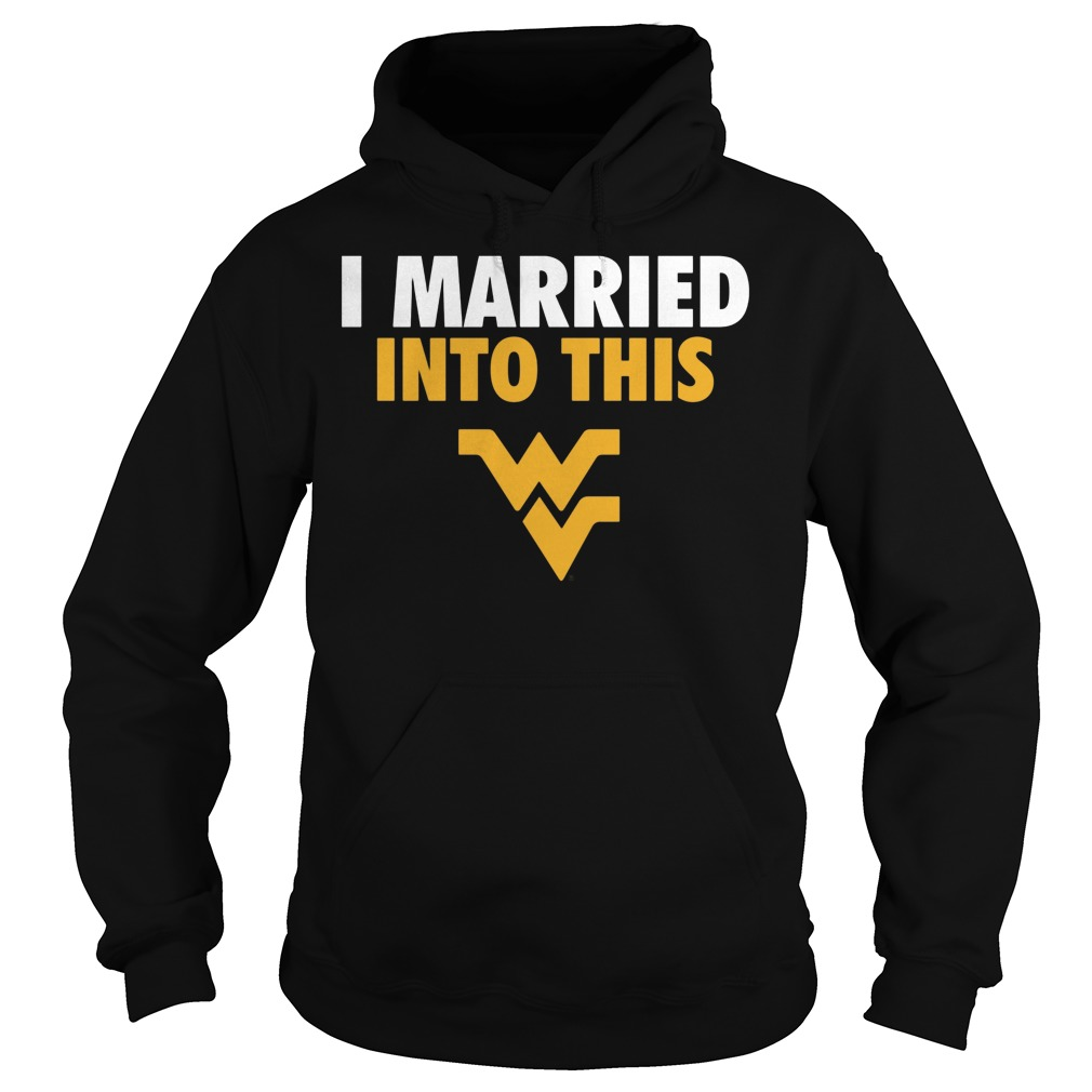 West Virginia Mountaineers I Married Into This Hoodie