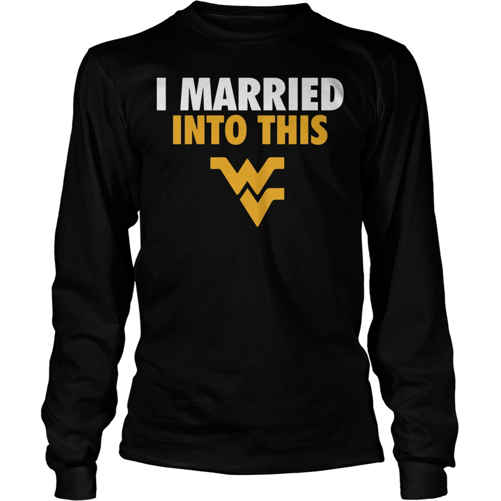West Virginia Mountaineers I Married Into This Longsleeve