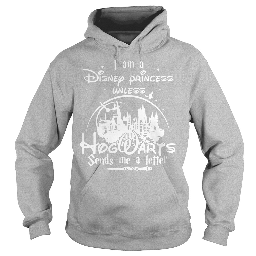 Disney I Am A Disney Princess Unless Hogwarts Sends Me A Letter White Style Hoodie