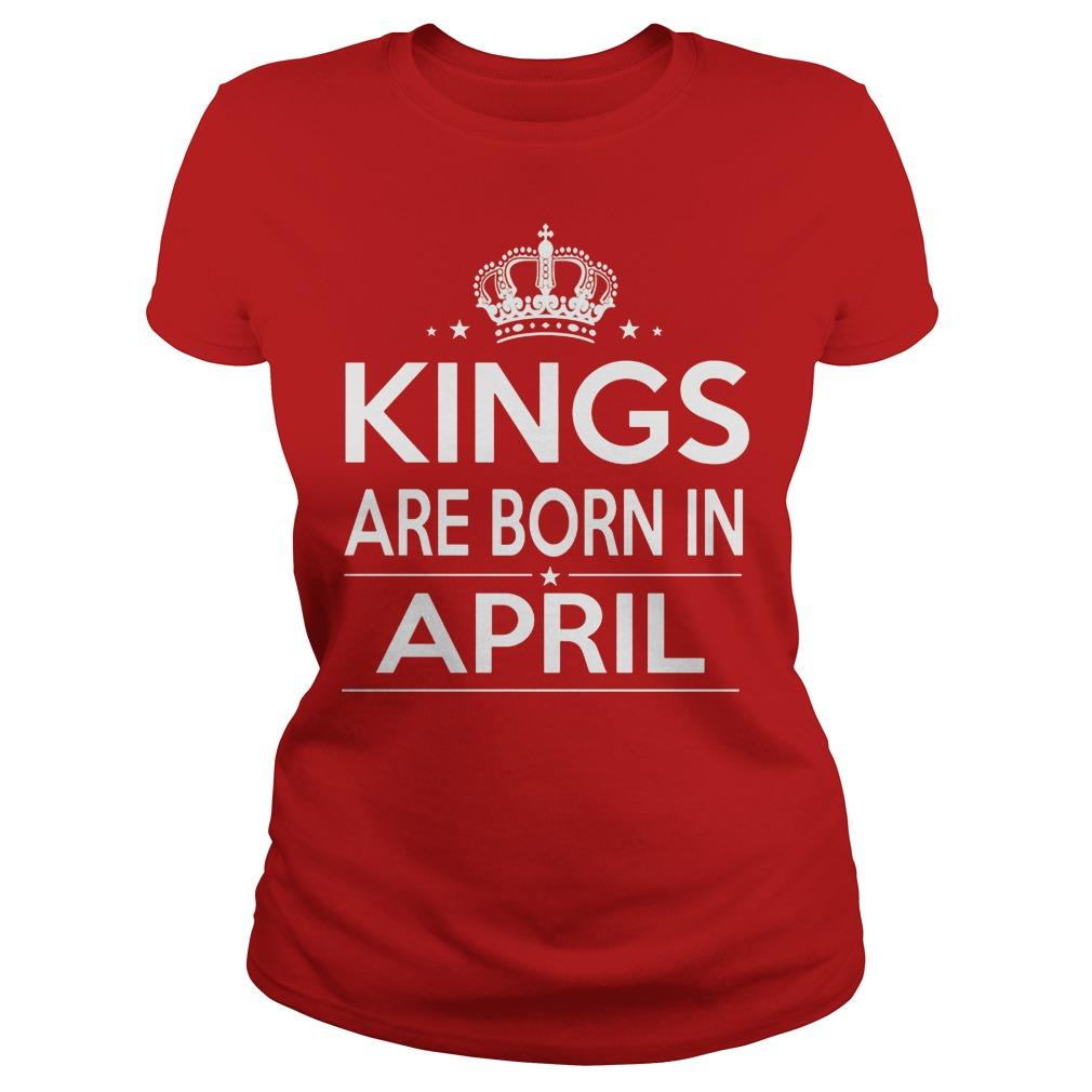 Kings Are Born In April Ladies