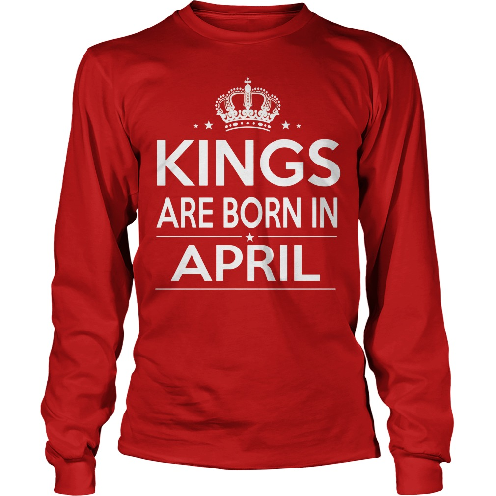 Kings Are Born In April Longsleeve