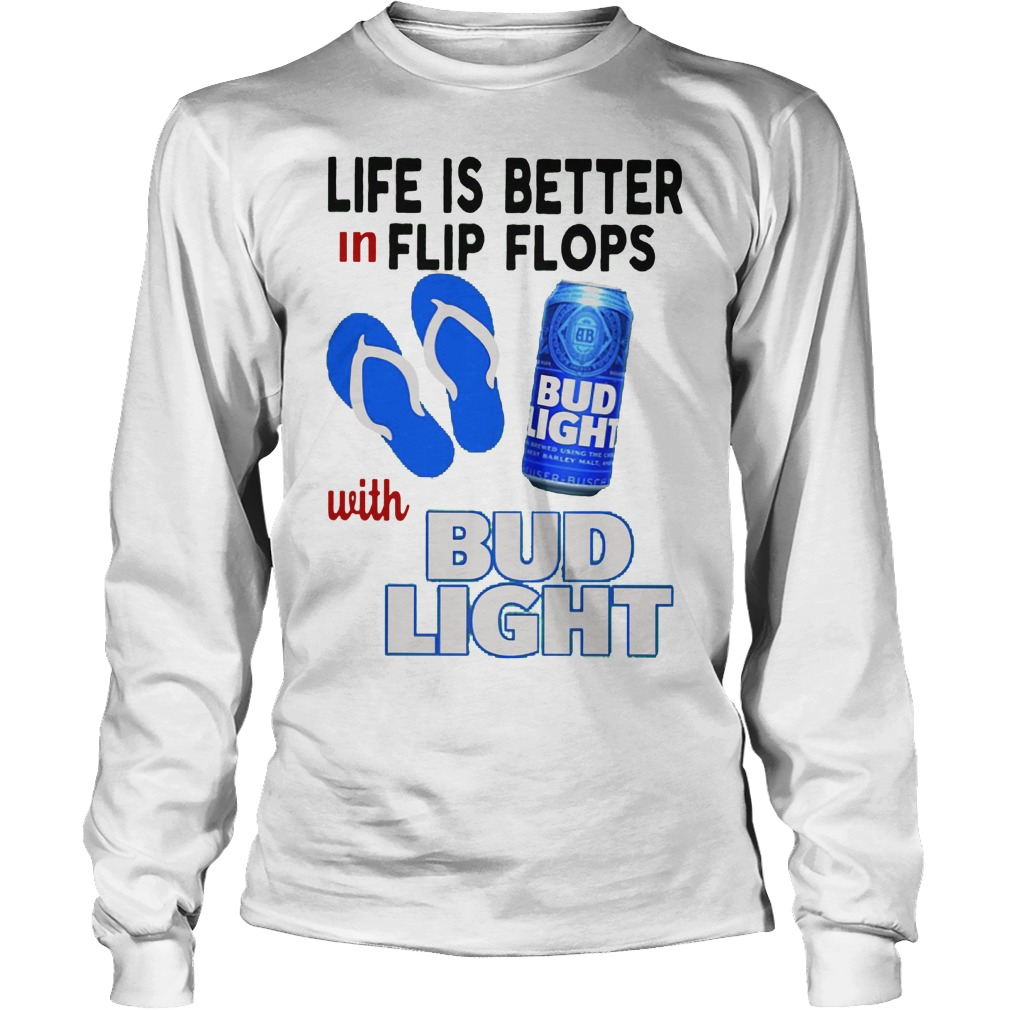 Life Is Better In Flip Flops With Bud Light Longsleeve