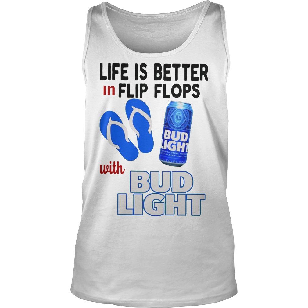 Life Is Better In Flip Flops With Bud Light Tanktop