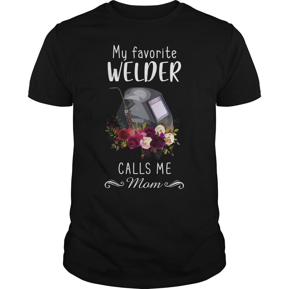 My Favorite Welder Calls Me Mom Shirt