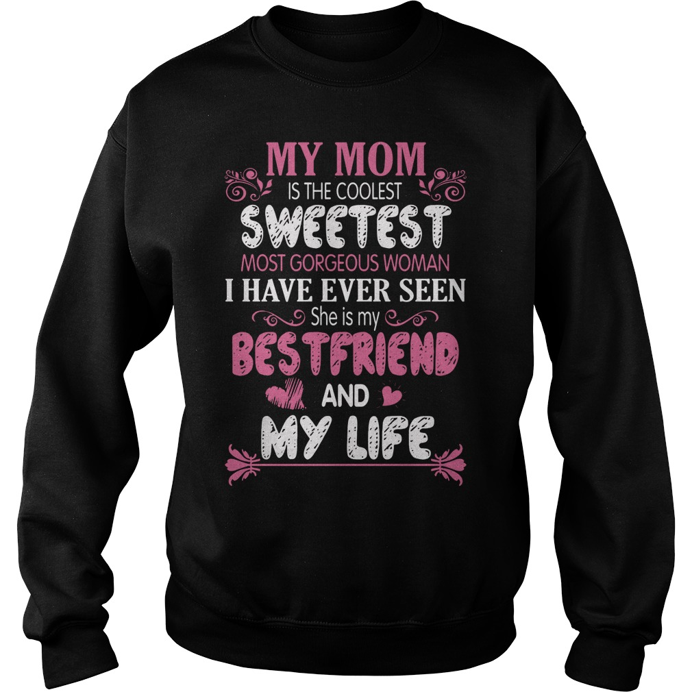 My Mom Is The Coolest Sweetest Most Gorgeous Women I Have Ever Seen Sweater