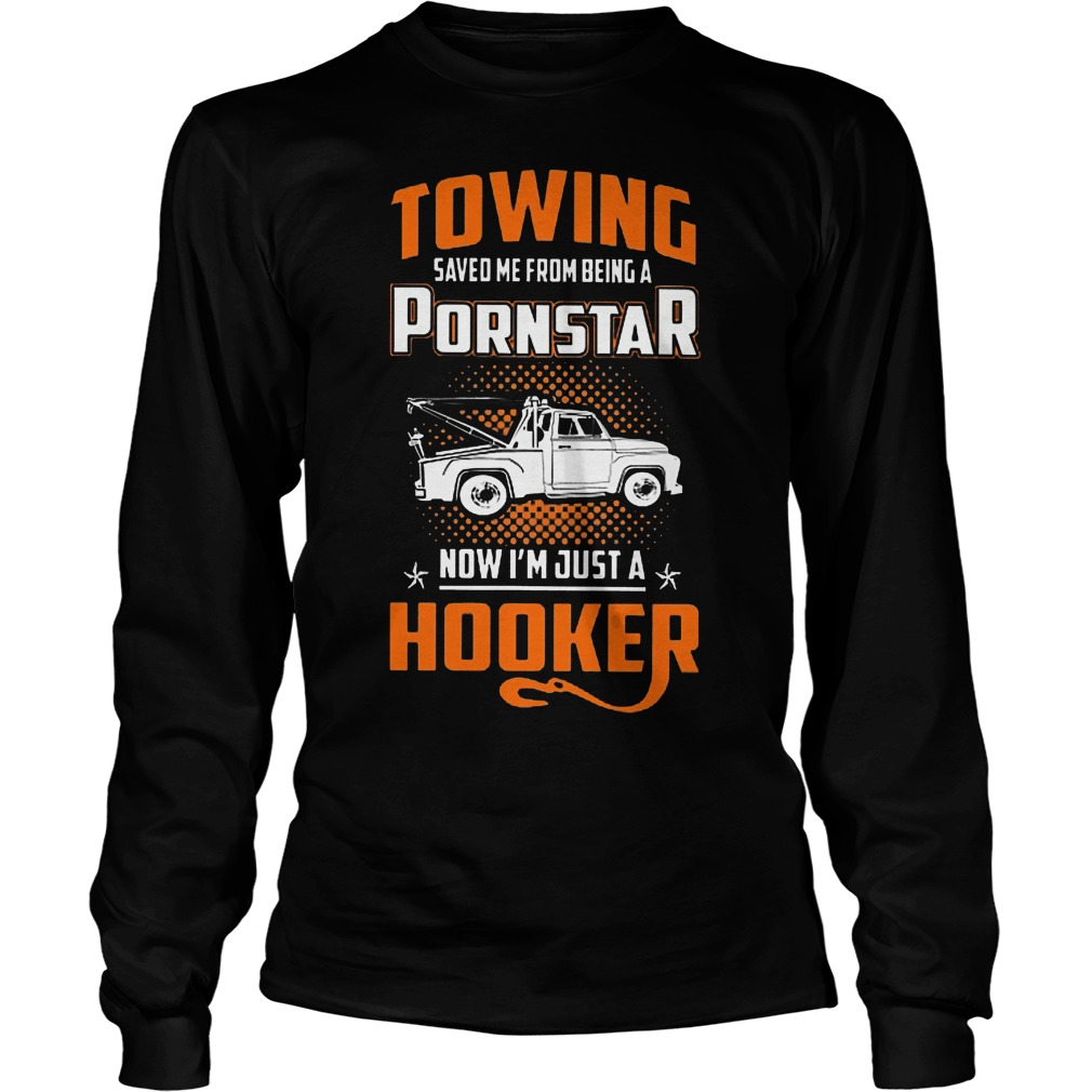 Towing Saved Me From Being A Pornstar Longsleeve