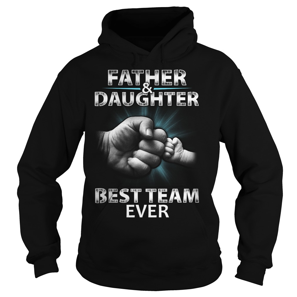 Father And Daughter Best Team Ever Hoodie