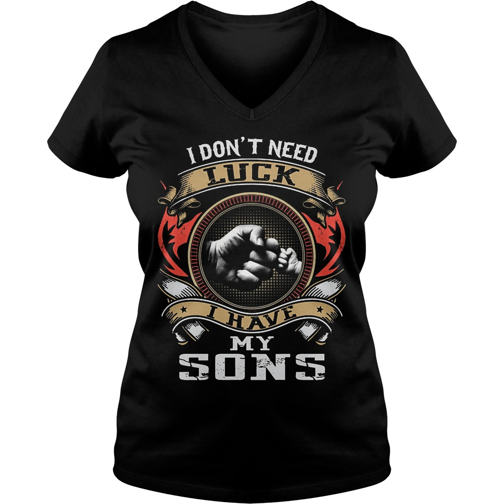 I Don't Need Luck I Have My Sons V Neck