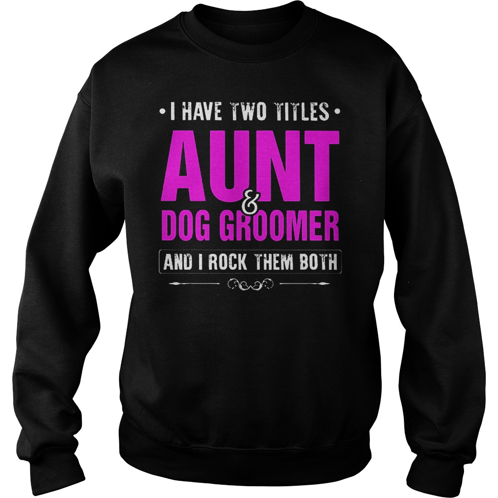 I Have Two Titles Aunt And Dog Groomer Sweater