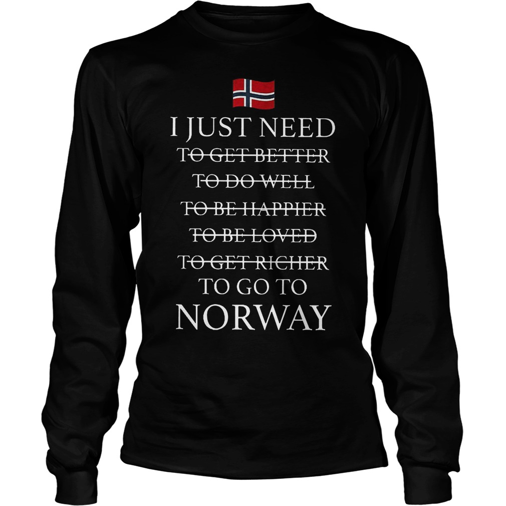 I Just Need To Go To Norway Longsleeve