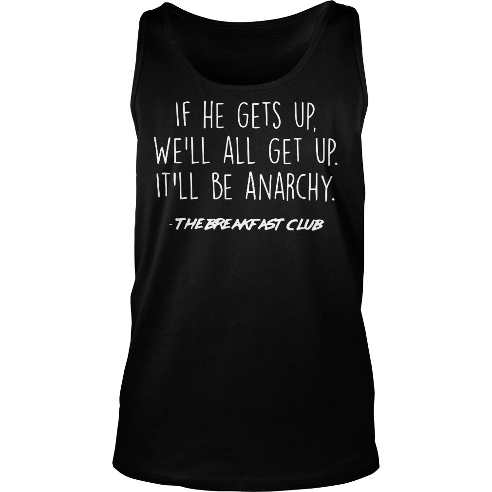 If He Gets Up We'll All Get Up It'll Be Anarchy Tanktop