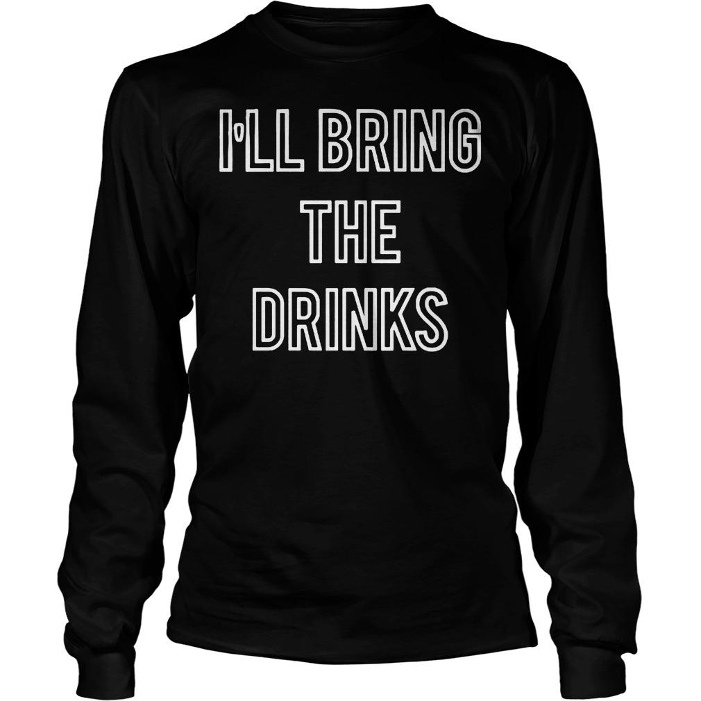 I'll Bring The Drinks Longsleeve