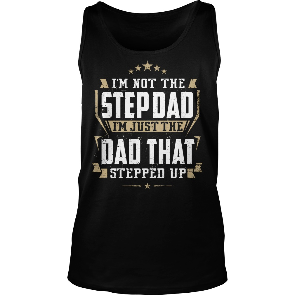 I'm Not Hte Stepdad I'm Just The Dad That Stepped Up Tanktop