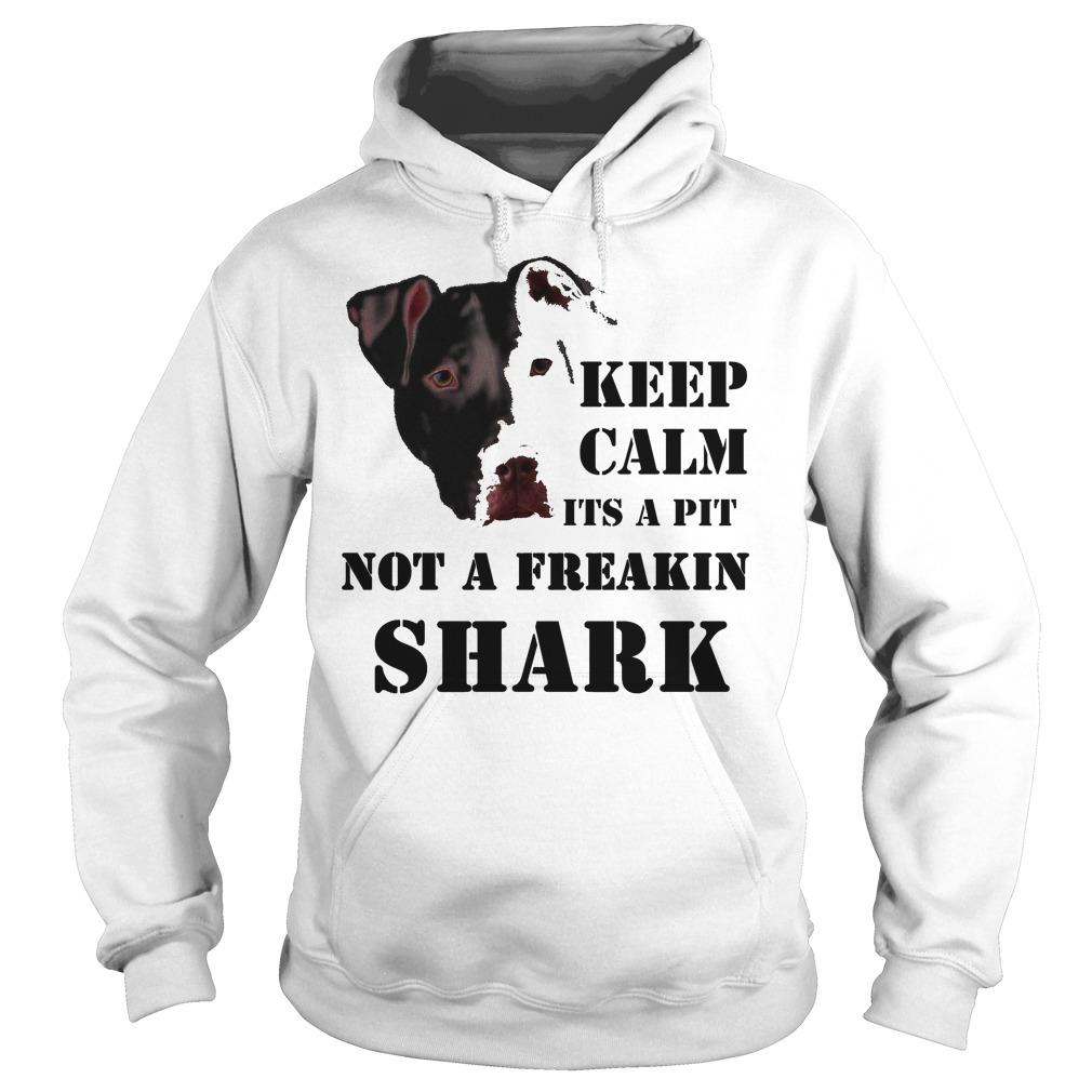 Keep Calm It's A Pitbull Not A Freakin Shark Hoodie