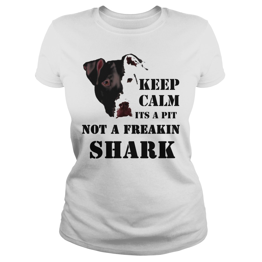 Keep Calm It's A Pitbull Not A Freakin Shark Ladies