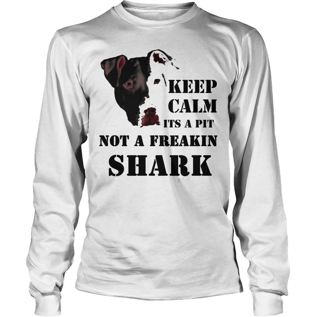 Keep Calm It's A Pitbull Not A Freakin Shark Longsleeve