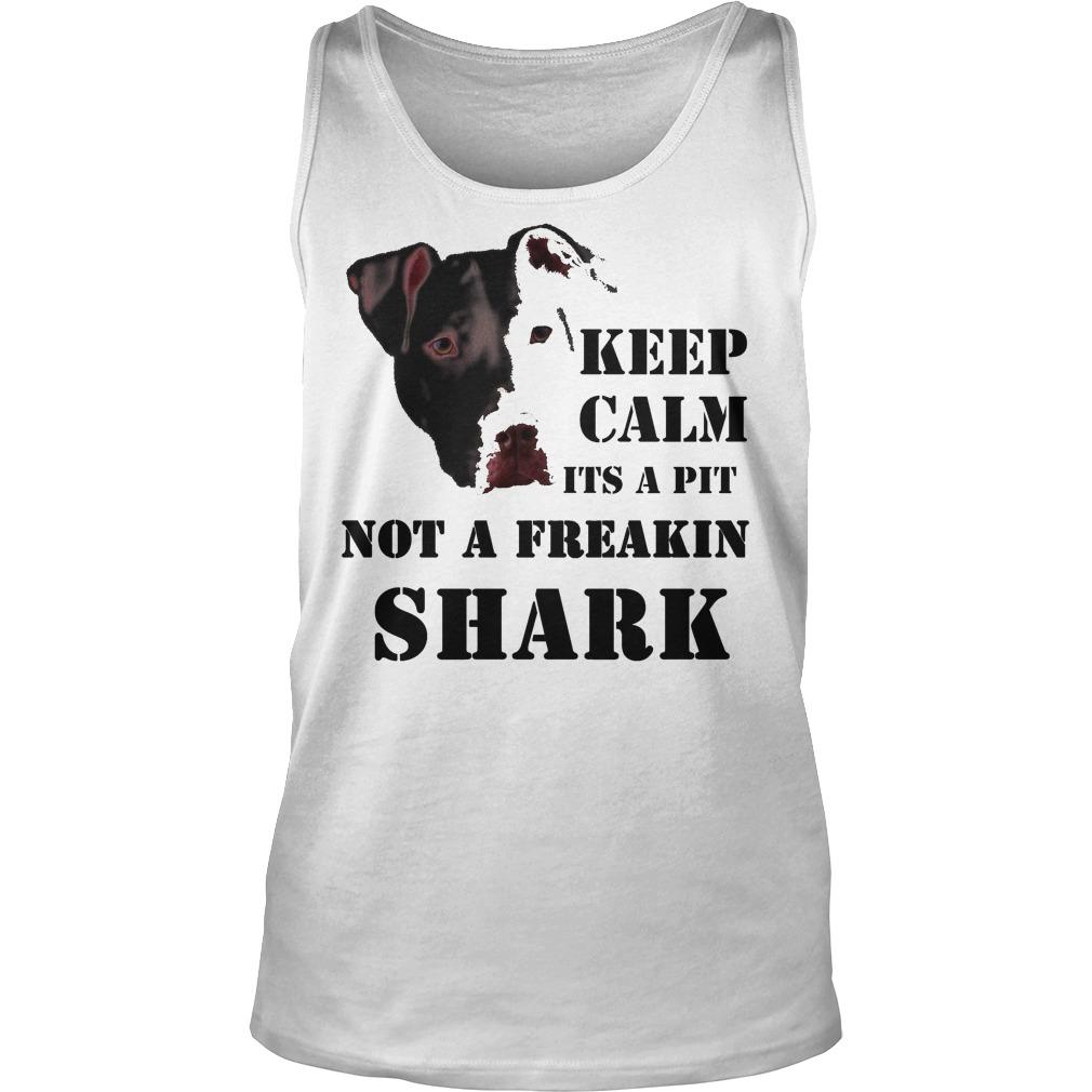 Keep Calm It's A Pitbull Not A Freakin Shark Tanktop
