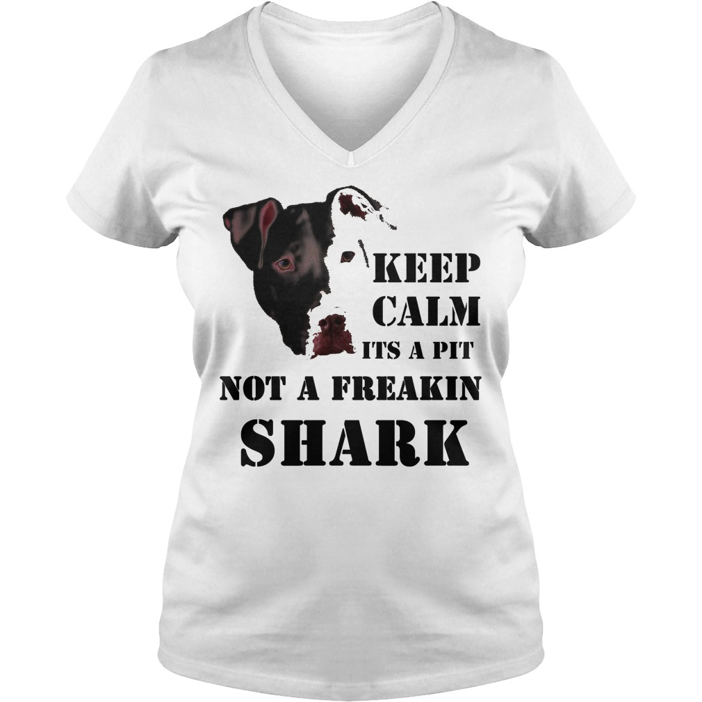 Keep Calm It's A Pitbull Not A Freakin Shark V Neck