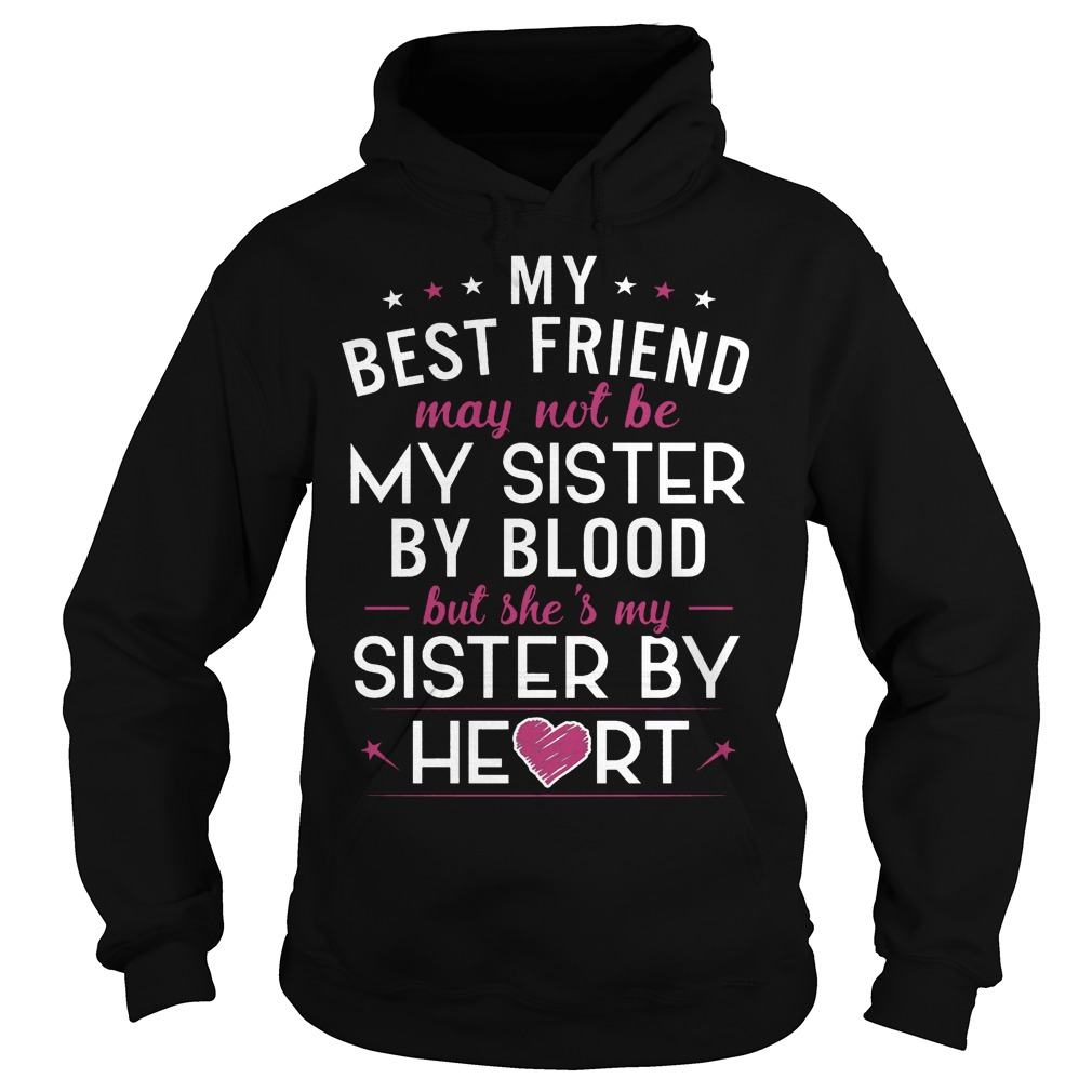 My Best Friend May Not Be My Sister By Blood Hoodie
