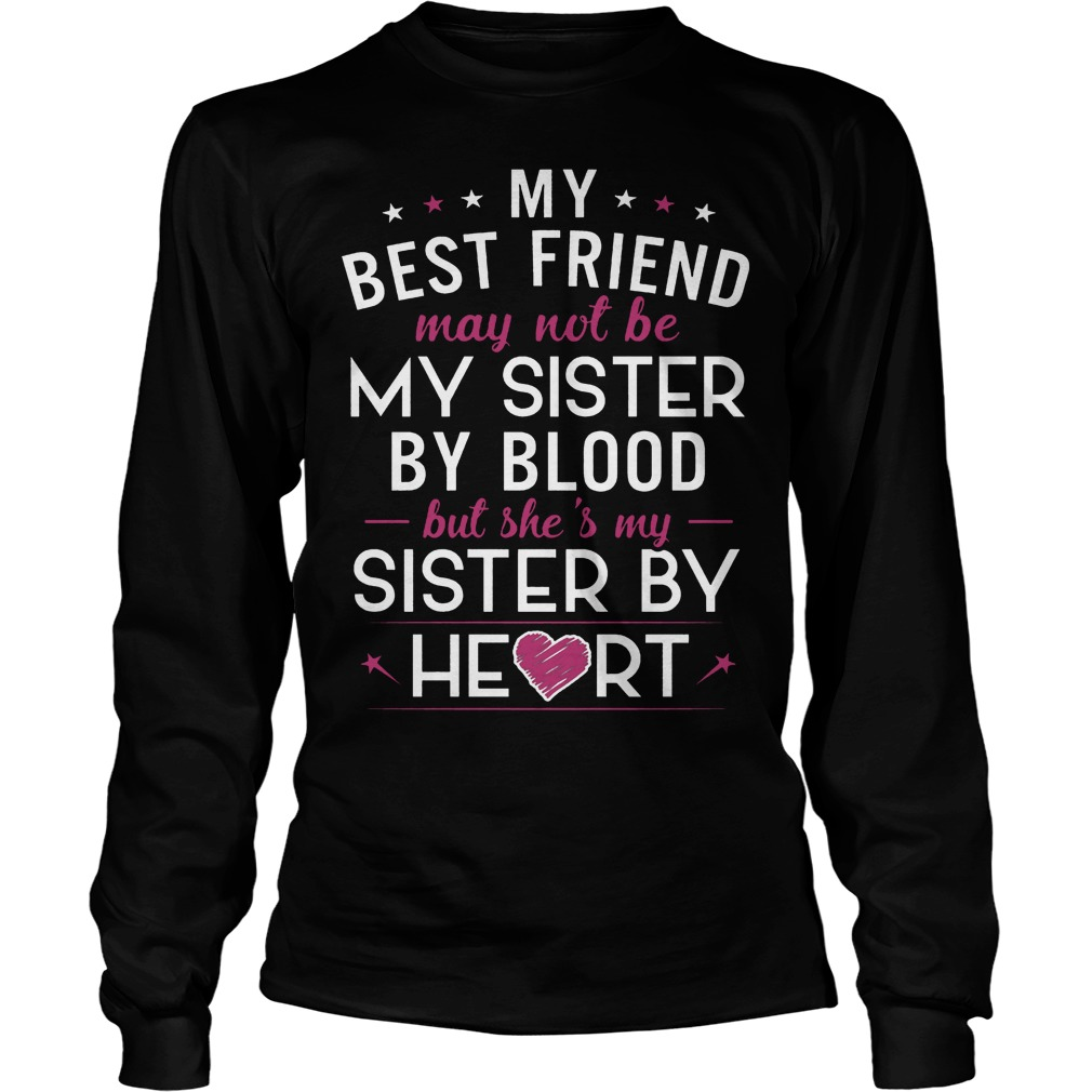 My Best Friend May Not Be My Sister By Blood Longsleeve