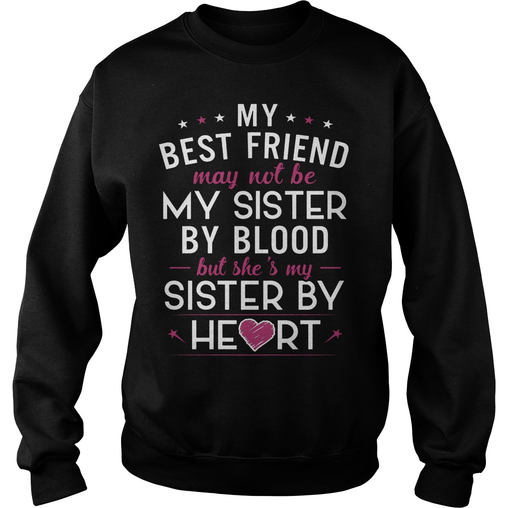 My Best Friend May Not Be My Sister By Blood Sweater