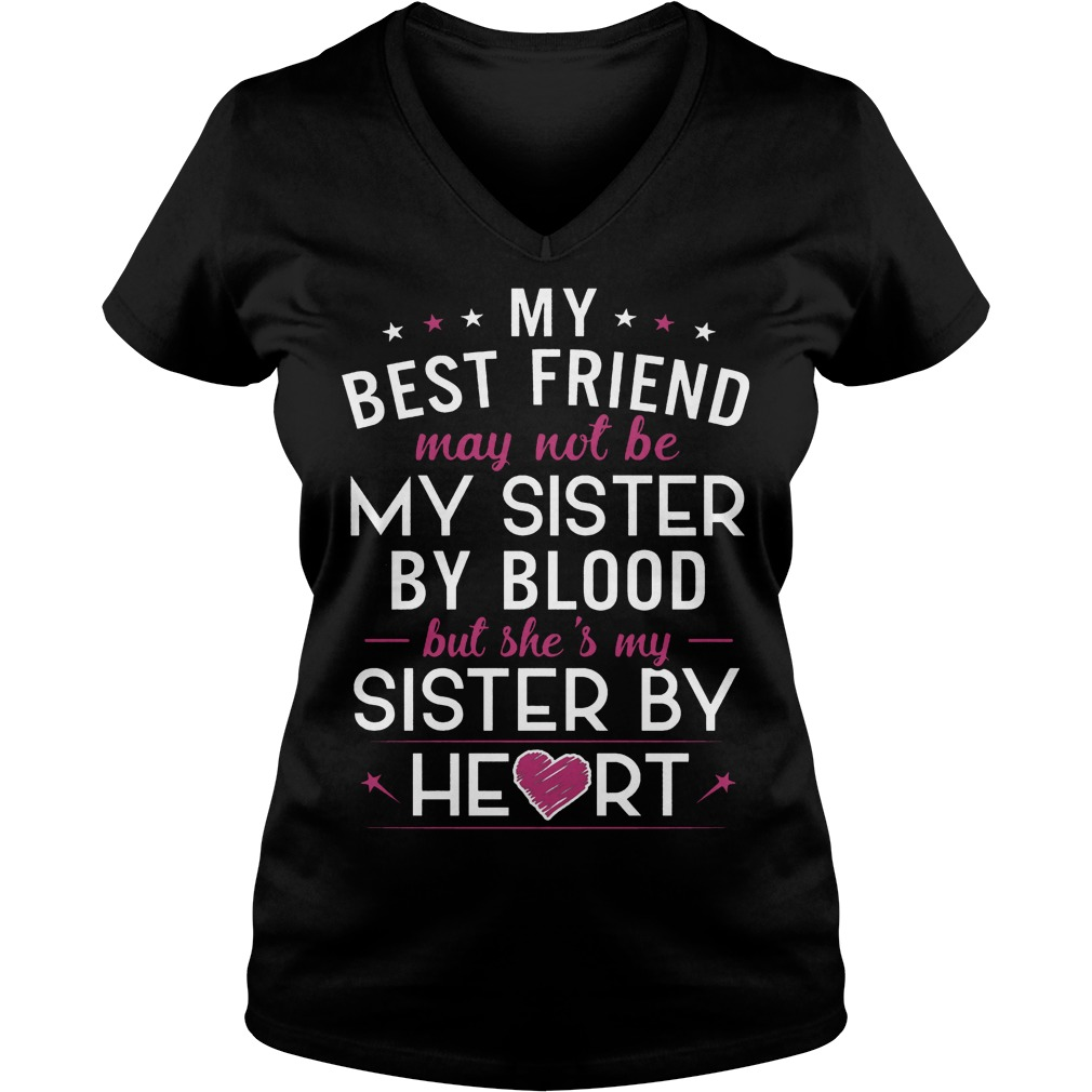 My Best Friend May Not Be My Sister By Blood V Neck