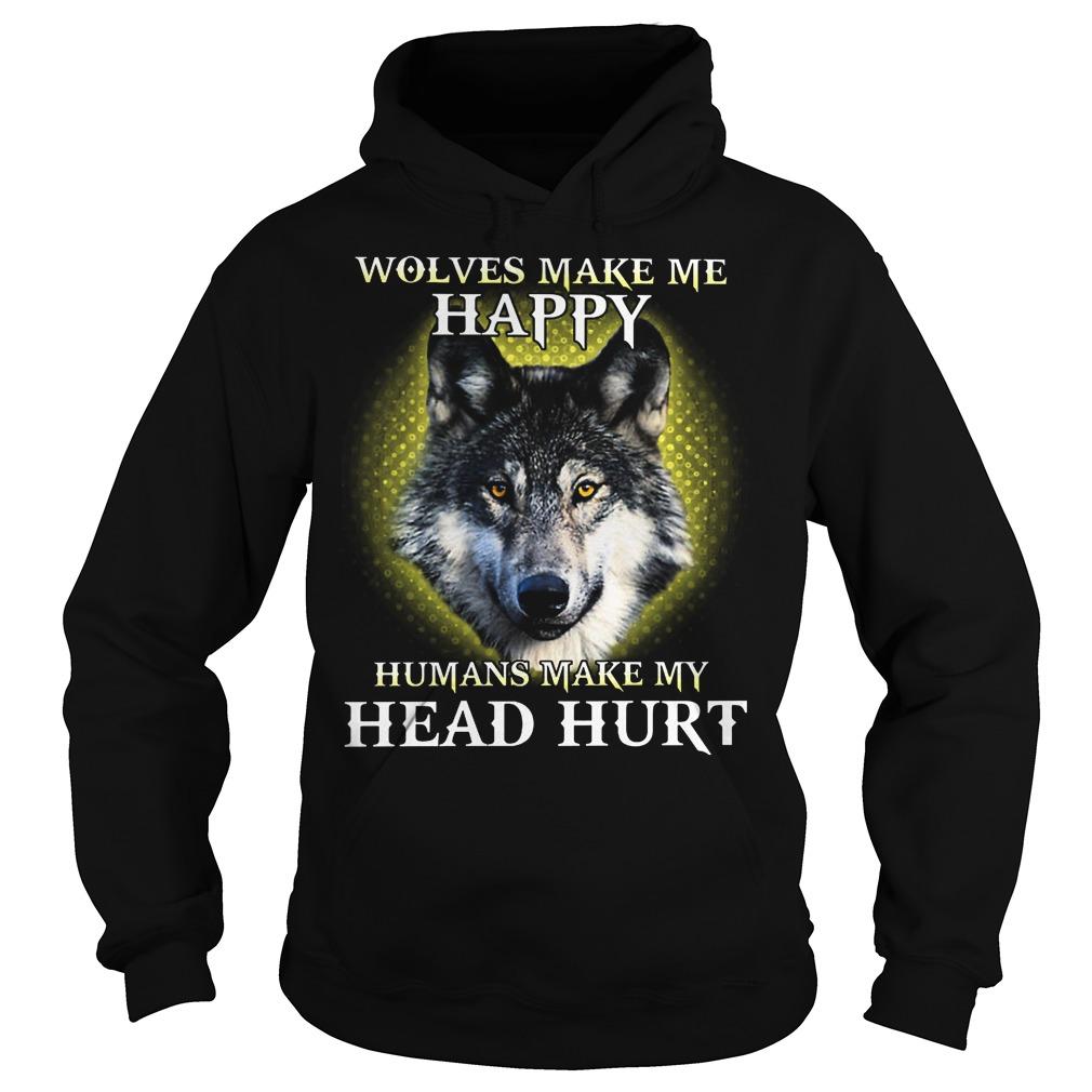 Wolves Make Me Happy Humans Make My Head Hurt Hoodie