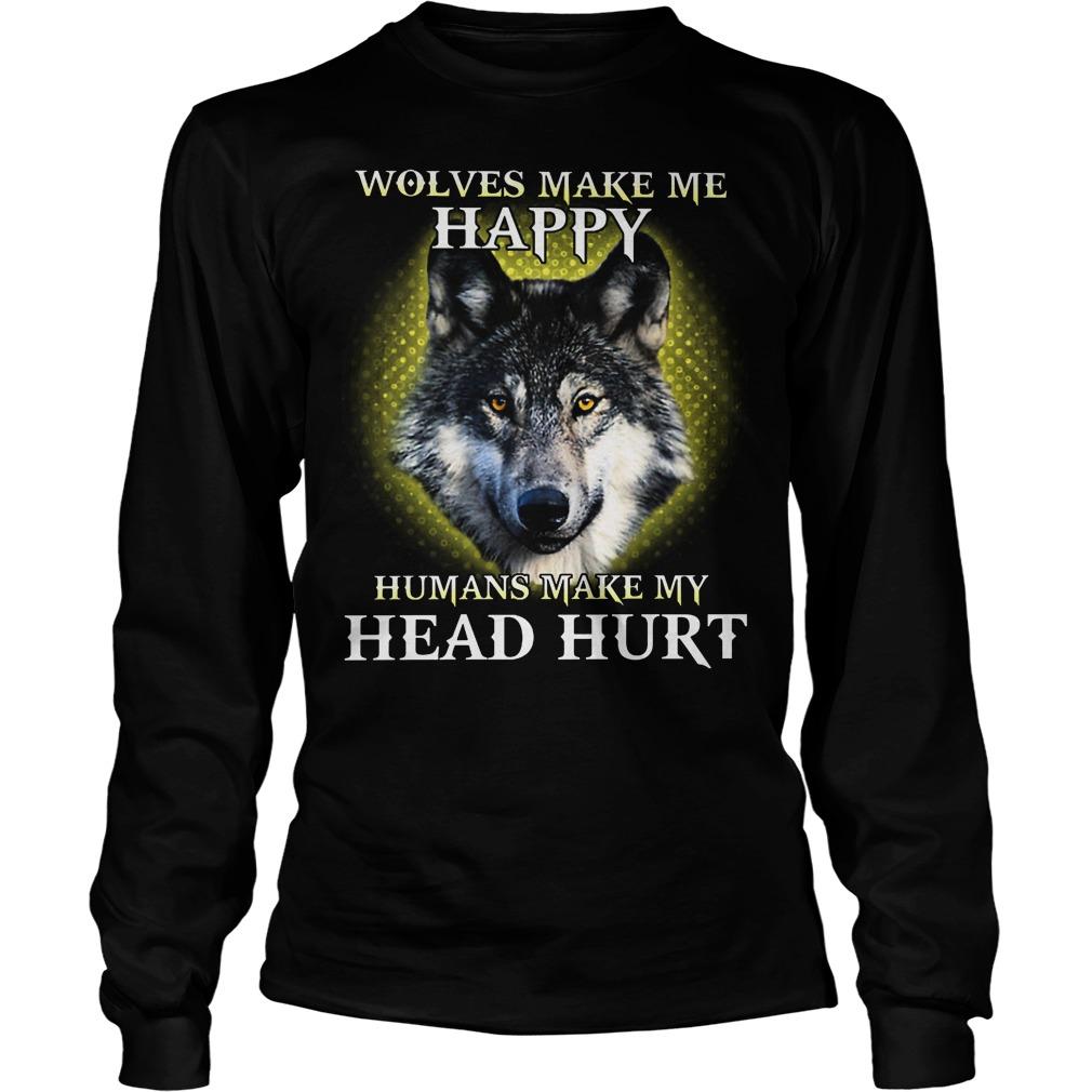 Wolves Make Me Happy Humans Make My Head Hurt Longsleeve