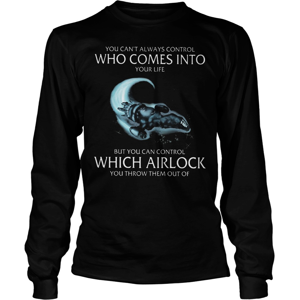 You Can't Always Control Who Comes Into Your Life But You Can Control Which Airlock Longsleeve