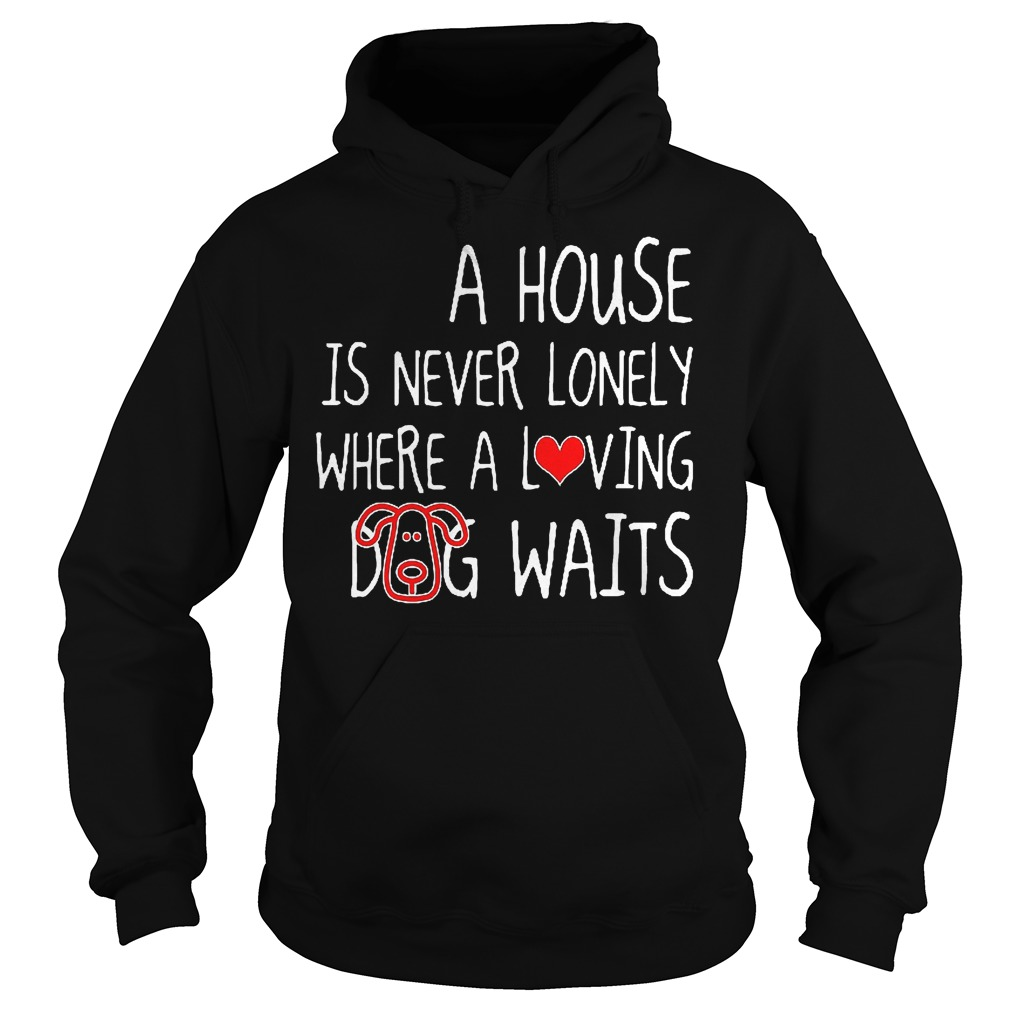 A House Is Never Lonely Where A Loving Dog Waits Hoodie