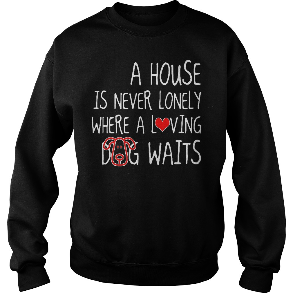 A House Is Never Lonely Where A Loving Dog Waits Sweater