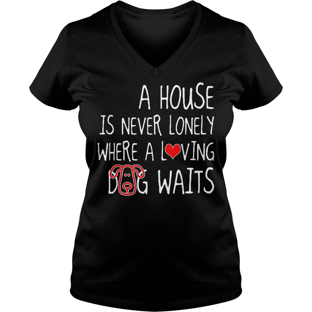 A House Is Never Lonely Where A Loving Dog Waits V Neck