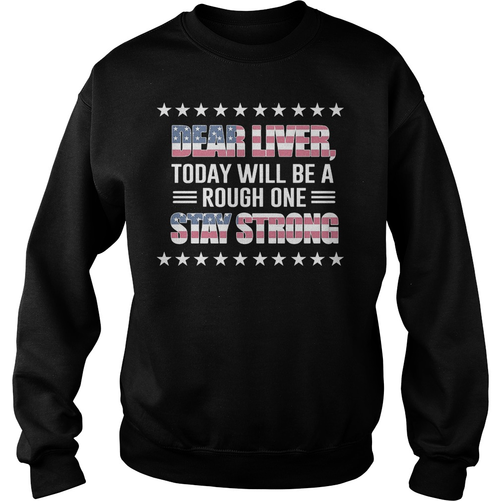 American Flag Dear Liver Today Will Be A Rough One Stay Strong Sweater