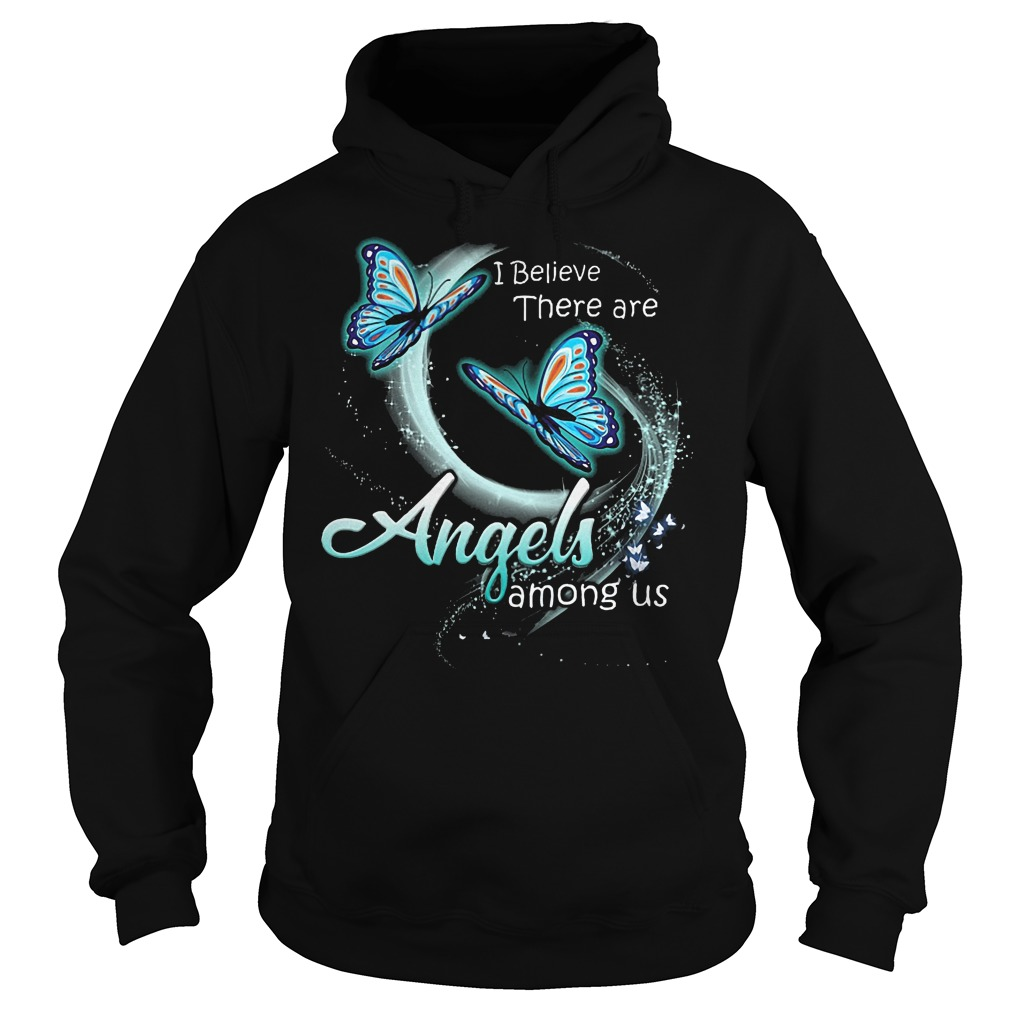 Butterfly I Believe There Are Angels Among Us Hoodie