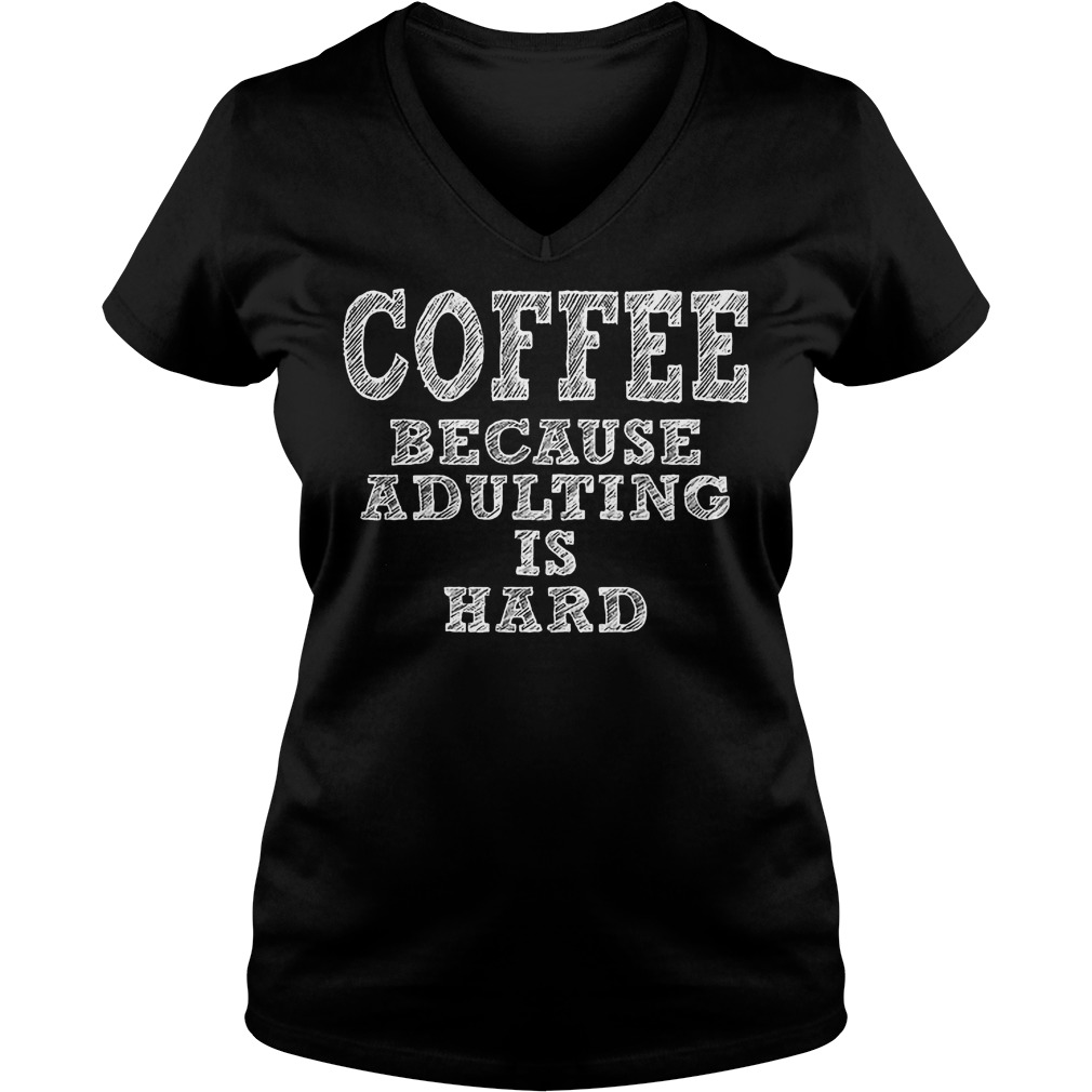 Coffee Because Adulting Is Hard V Neck