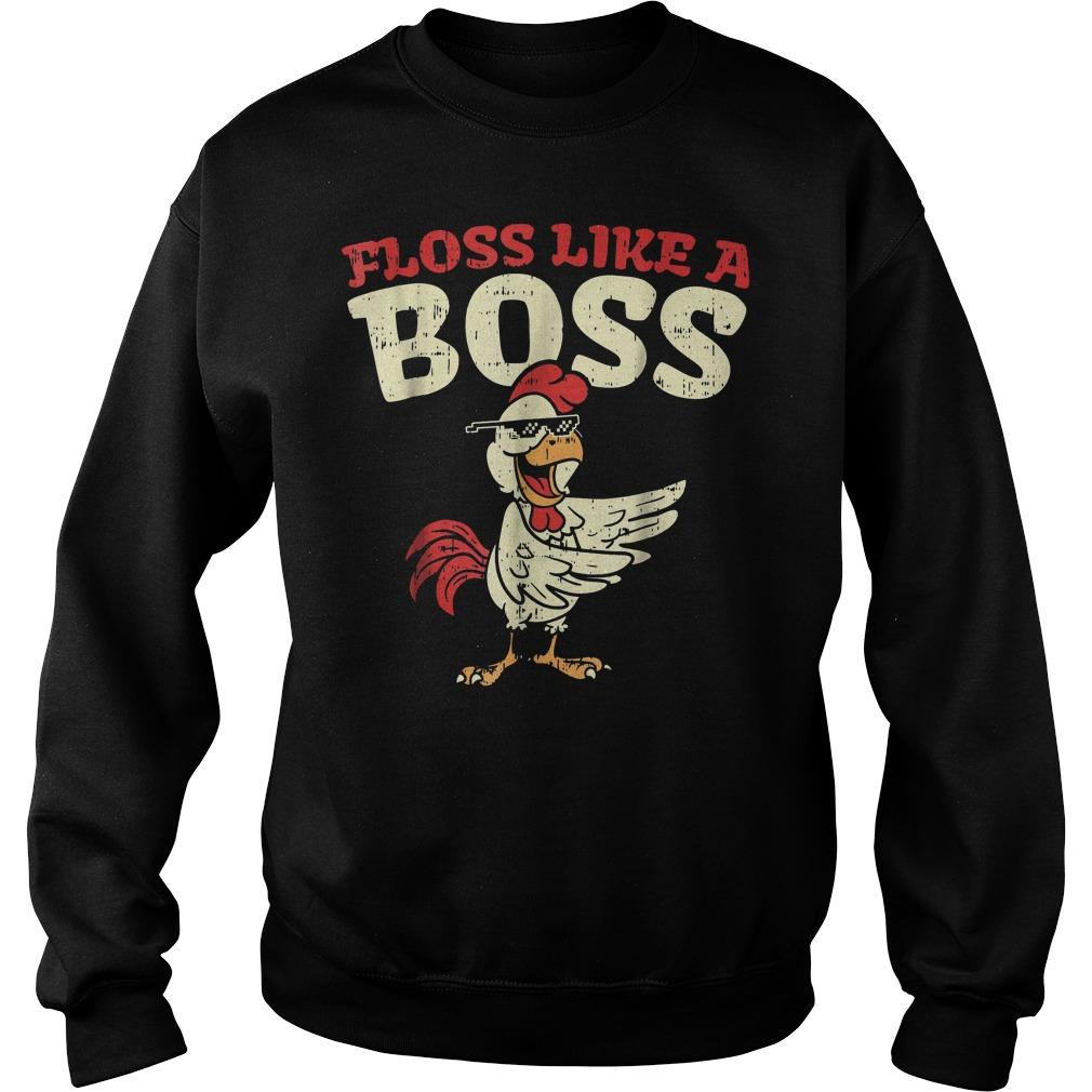 Floss Like A Boss Dance Chicken T-Shirt Sweat Shirt
