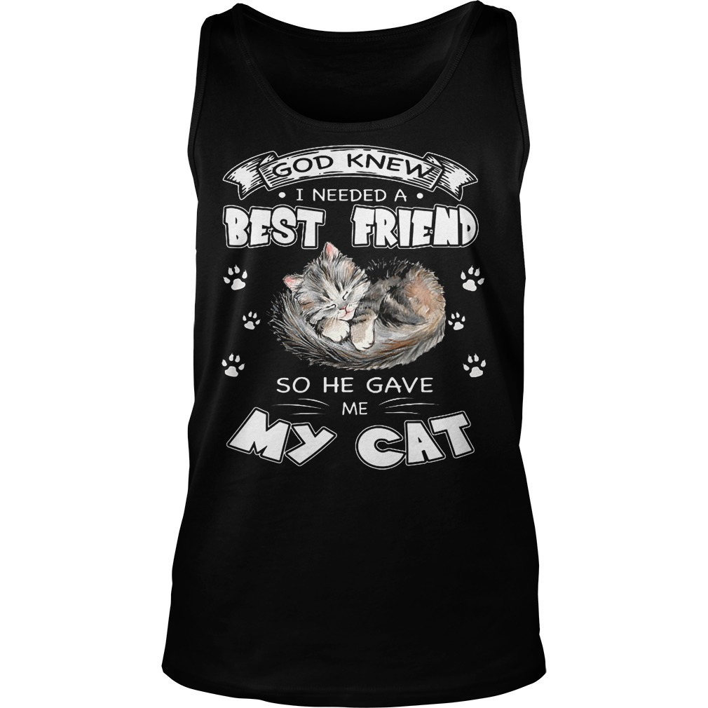 God Knew I Needed A Best Friend So He Gave Me My Cat Tanktop