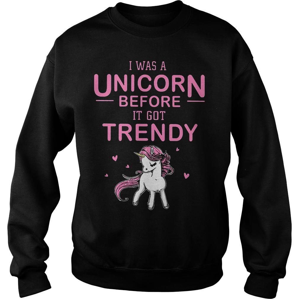 I Was A Unicorn Before I Got Trendy Sweater