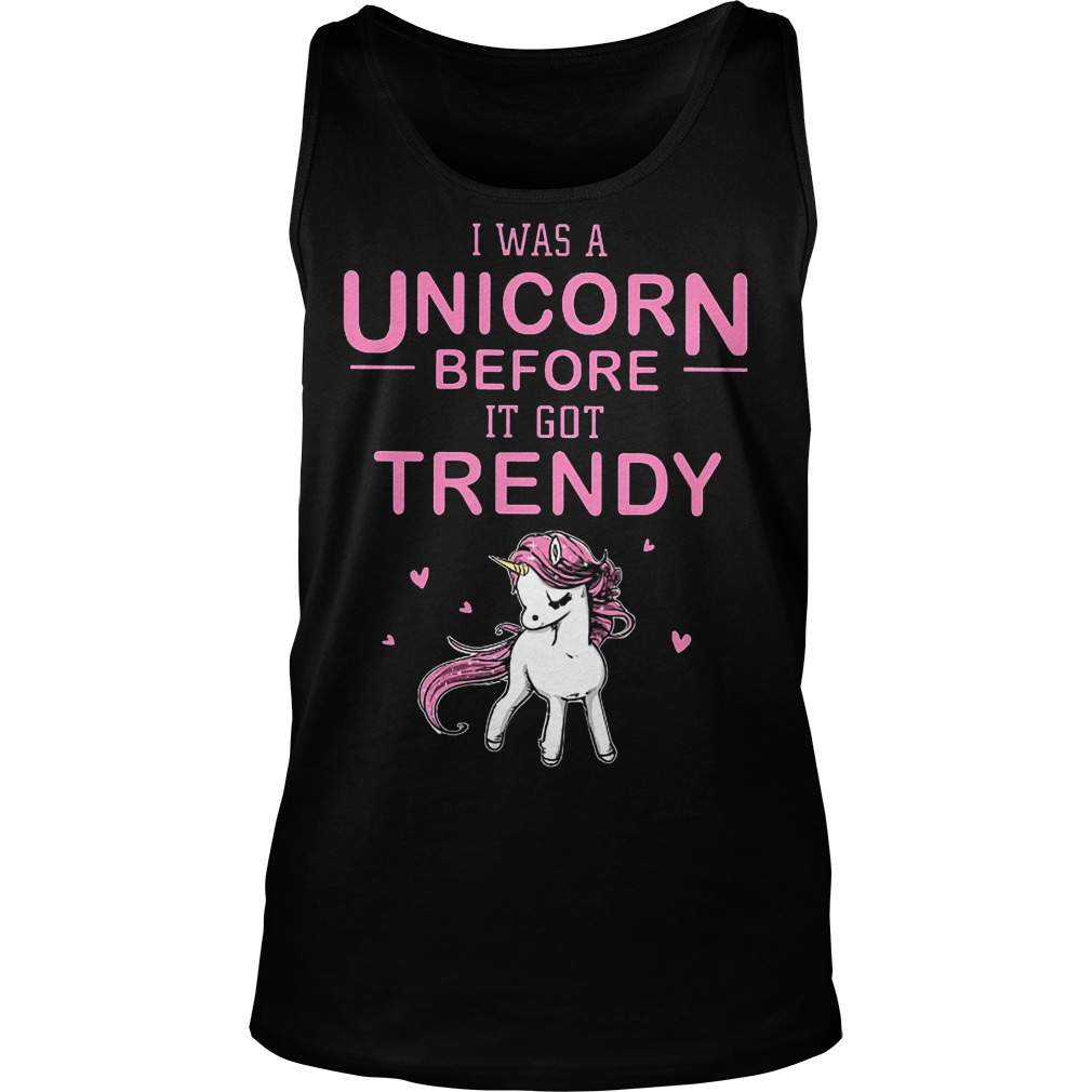 I Was A Unicorn Before I Got Trendy Tanktop