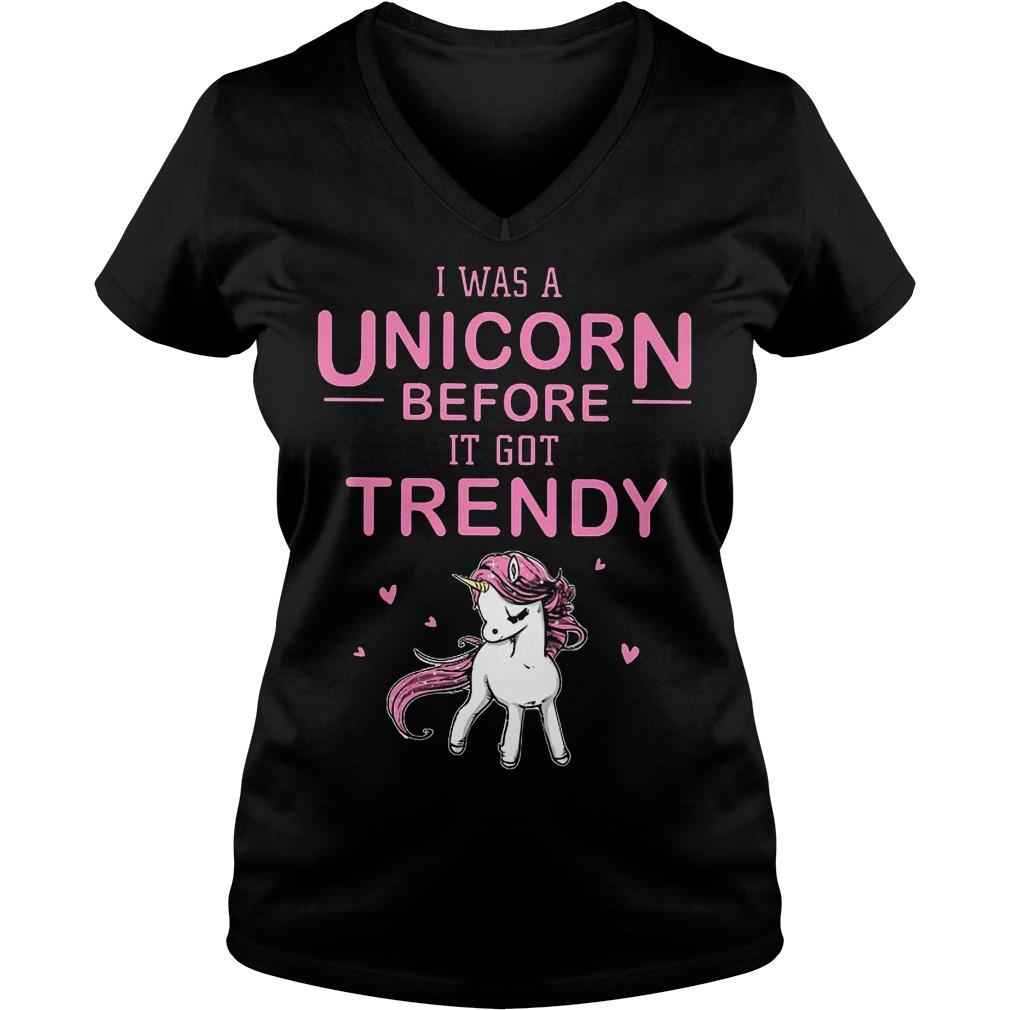 I Was A Unicorn Before I Got Trendy V Neck