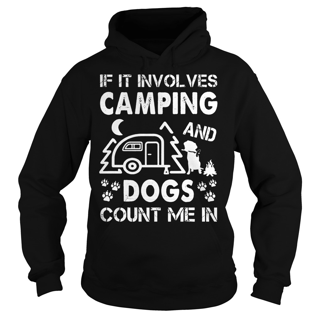 If It Involves Camping And Dogs Count Me In Hoodie