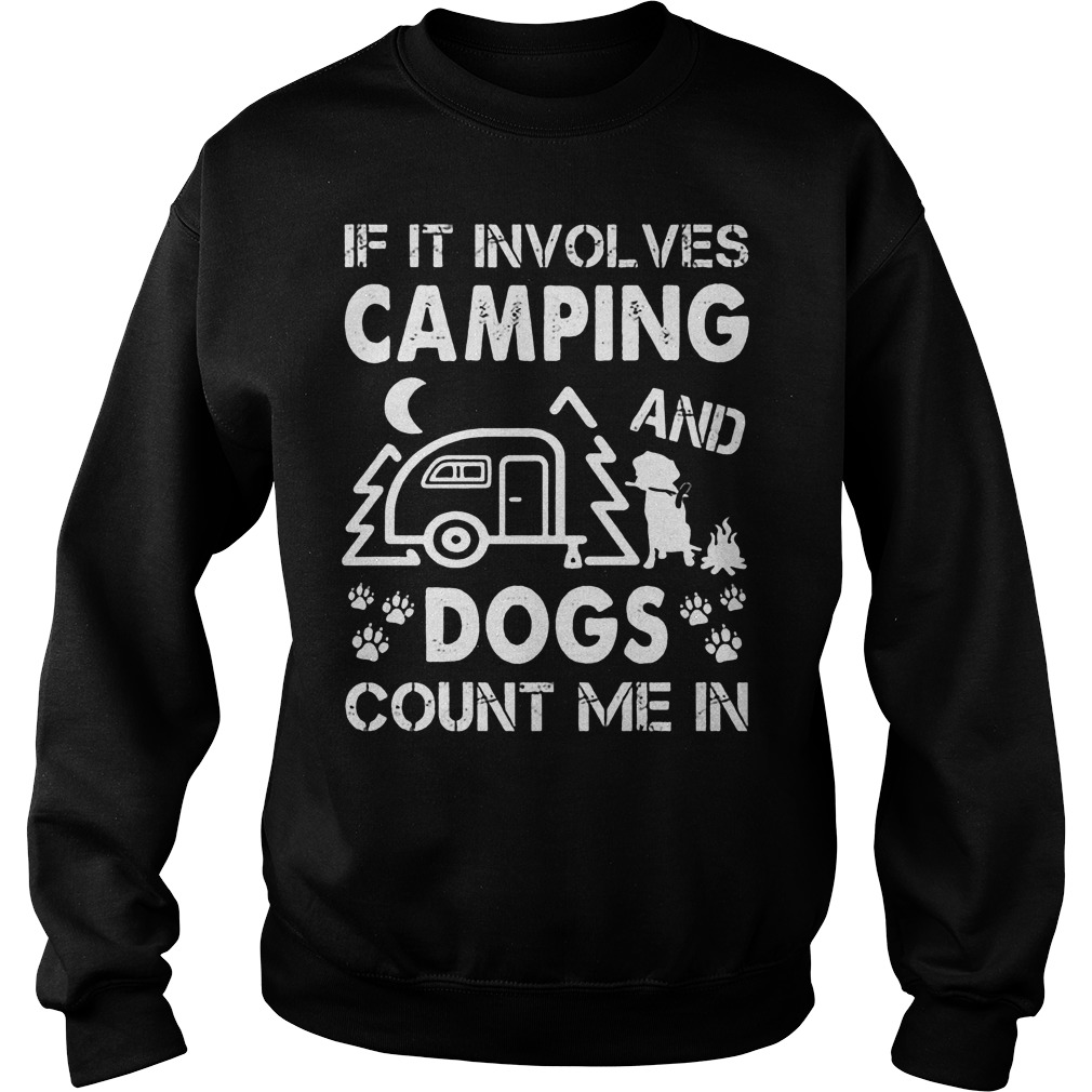 If It Involves Camping And Dogs Count Me In Sweater