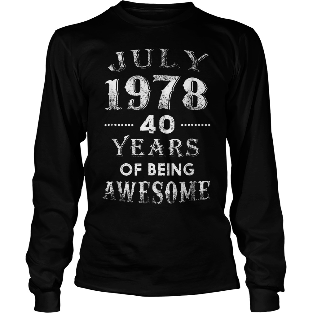 July 1978 40 Years Of Being Awesome Longsleeve