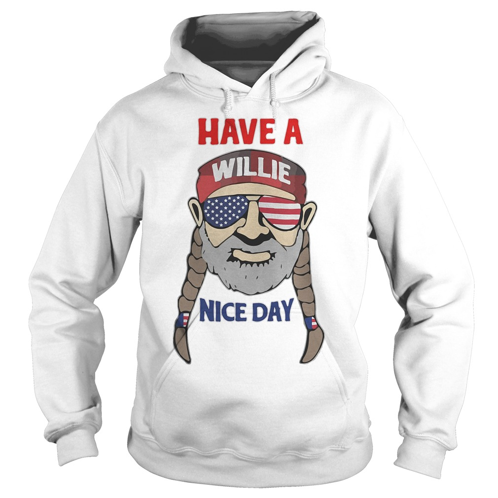 Willie Have A Nice Day Hoodie