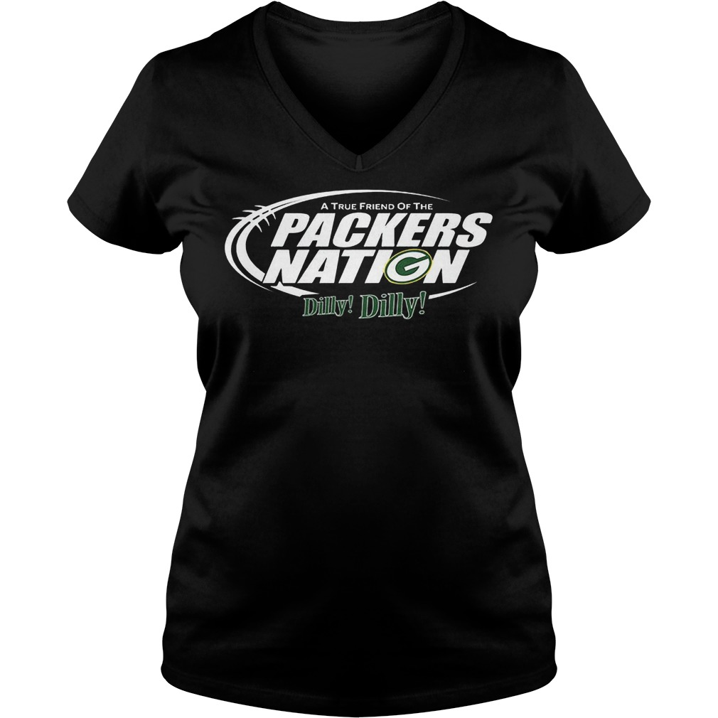 A True Friend Of The Packers Nation Dilly Dilly T-Shirt Ladies V-Neck